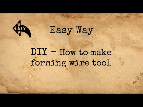 DIY Project - How To Make Forming Wire Tool