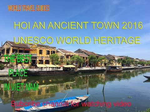 Hoi an Viet Nam Travel Guide  - Ancient Town UNESCO World Heritage Site 2016