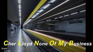 Cher Lloyd   None Of My Business Audio | Lyrics
