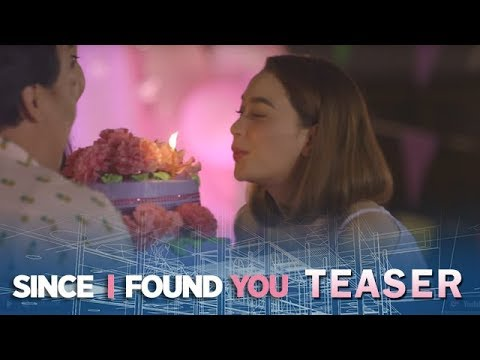 Since I Found You July 19, 2018 Teaser