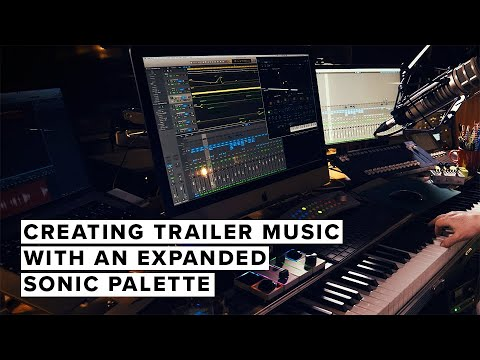 Creating Trailer  With An Expanded Sonic Palette