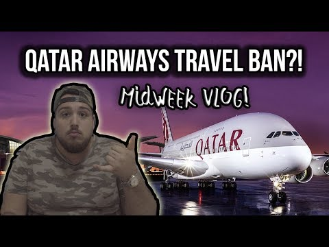 QATAR AIRWAYS TRAVEL-BAN?! | MIDWEEK VLOG | 4k
