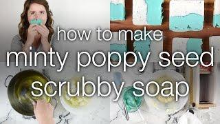How to Make Minty Poppy Seed Scrubby Soap