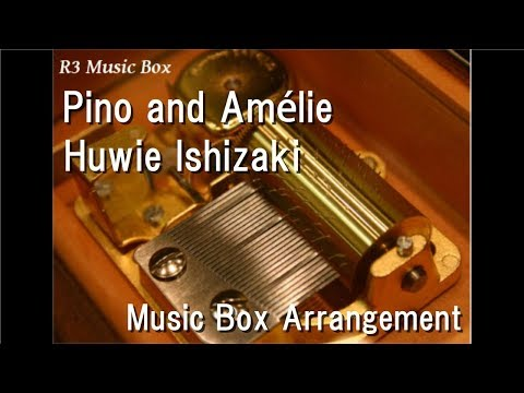 Pino and Amélie/Huwie Ishizaki [Music Box] (Anime