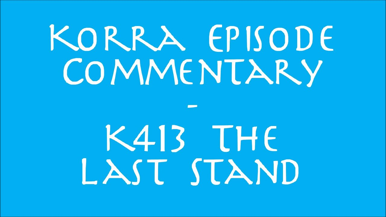 Download Korra Episode Commentary - K413 The Last Stand