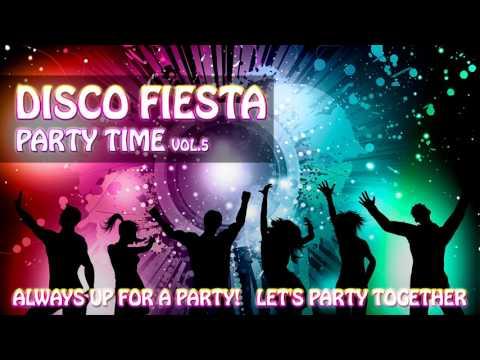 Disco Fiesta, Musica de Fiestas Para Bailar, Party Time, Let's Party Together ¡Top10, Hits 2017