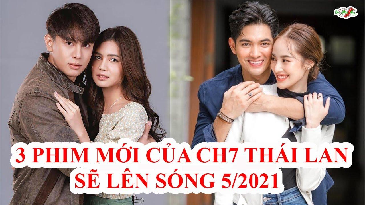 Top 3 Phim Mới Của Đài CH7 Thái Lan Lên Sóng Tháng 5/2021