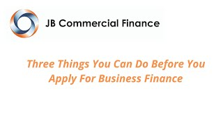 Three Things You Can Do Before You Apply For Business Finance