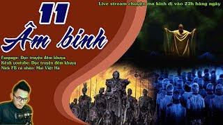 Truyện ma giải thích về lực lượng âm giới - 11 ÂM BINH [ Tập 1 ] - Live stream Quàng A Tũn