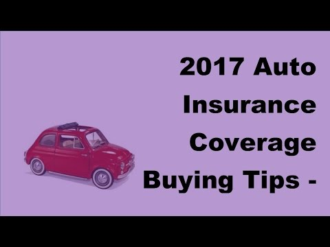 2017 Auto Insurance Coverage Buying Tips – What to Look for While Purchasing Auto Insurance Coverage