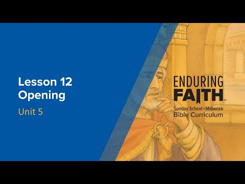 Lesson 12 Opening | Enduring Faith Bible Curriculum - Unit 5