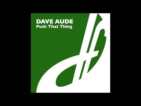 Dave Aude - Push That Thing (Original Mix)