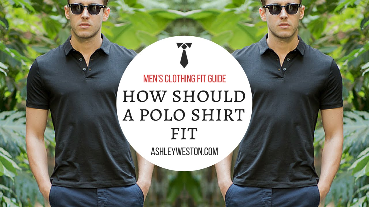 How Should A Polo Shirt Fit? - Men's Clothing Fit Guide