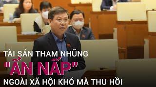 """Viện trưởng Lê Minh Trí: Tài sản tham nhũng """"ẩn nấp"""" ngoài xã hội khó mà"""