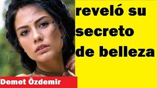 Demet Özdemir reveló su secreto de belleza