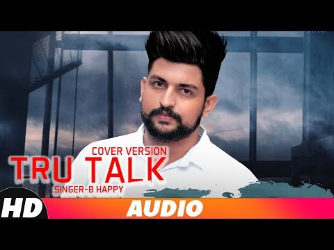 Tru Talk | Cover Song | B Happy | Jassi Gill | Sukh E | Karan Aujla | New Punjabi Songs 2018