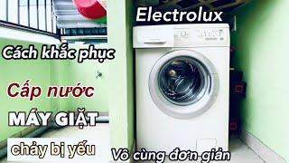 Cách Khắc Phục Cấp Nước MÁY GIẶT Electrolux Chảy Bị Yếu Vô Cùng ĐƠN GIẢN