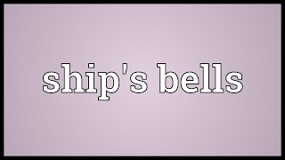 Ship's bells Meaning