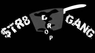 Str8 Drop Gang - What its Gone Be