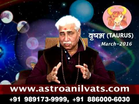 TAURUS - Monthly Astro- Predictions for-March -2016 Analysis by Aacharya Anil Vats ji