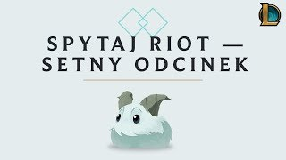 Spytaj Riot: setna edycja