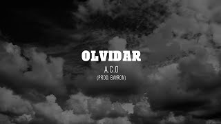 A.C.O - Olvidar (Prod. Bayron)