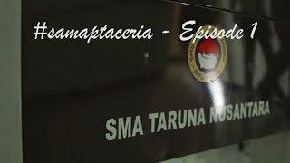 #samaptaceria - Episode 1 || Samapta SMA Taruna Nusantara