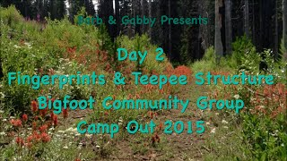 Day 2  Fingerprints & Teepee Structure  Bigfoot Community Group Camp Out 2015