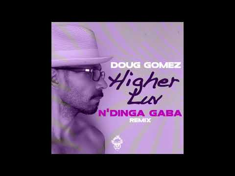 Doug Gomez - Higher Luv (N'Dinga Gaba Remix)