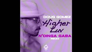 Doug Gomez Higher Luv N 39 Dinga Gaba Remix.mp3