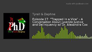 """Gambar cover Episode 27: """"Trapped in a Vice"""" - A Conversation About Juvenile Justice and Delinquency w/ Dr. Alexa"""