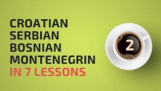 Learn Croatian, Bosnian, Serbian, Montenegrin in 7 lessons! #2.1