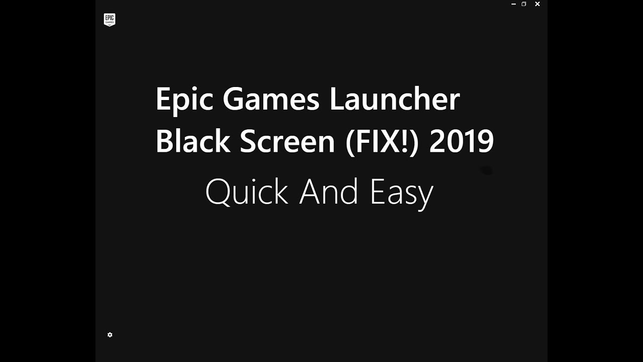 Epic Games Launcher Black Screen (FIXED!) 2019