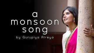 A Monsoon Song | Gurupriya Atreya | Hriday Goswami | Gowrishankar V |#MonsoonSong | Music Video 2019