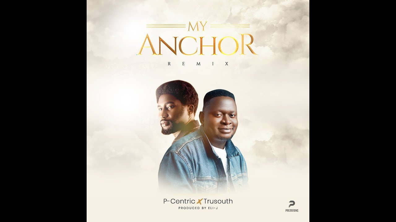 Download P.Centric - My Anchor Remix ft Tru South