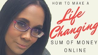 How to Make LIFECHANGING Money Online