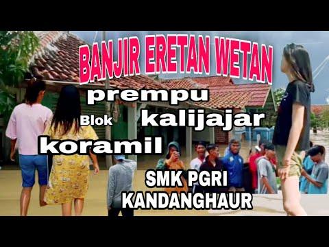 BANJIR ERETAN WETAN BLOK PREMPU/KALIJAJAR/SMK KANDANGHAUR/KORAMIL