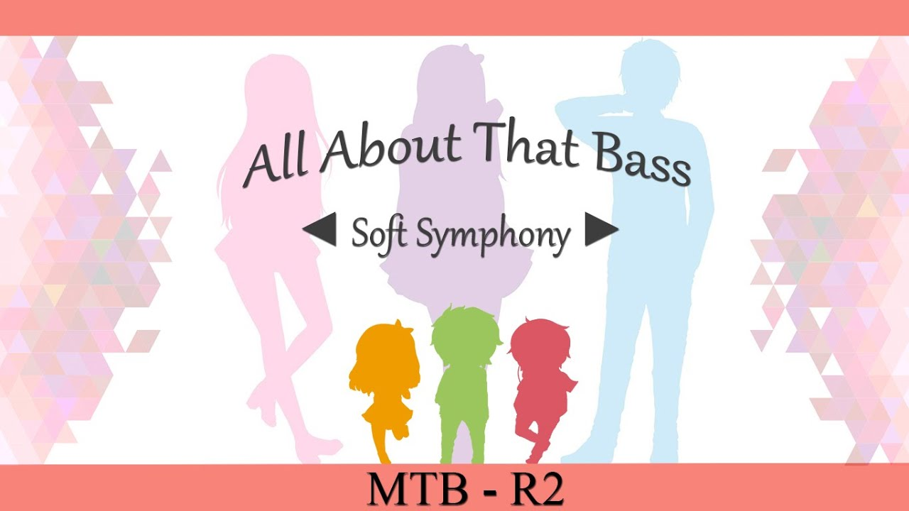 【MTB-R2】 All about that bass 【◄ Soft Symphony ►】