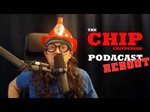 The Chip Chipperson Podacast - 053 - Chip REBOOT