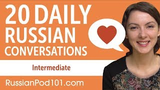 20 Daily Russian Conversations - Russian Practice for Intermediate learners