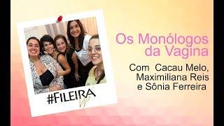 Os Monólogos da Vagina com Cacau Melo, Maximiliana Reis e Sônia Ferreira - #FileiraVip