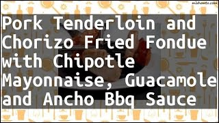 Recipe Pork Tenderloin and Chorizo Fried Fondue with Chipotle Mayonnaise, Guacamole and Ancho Bbq