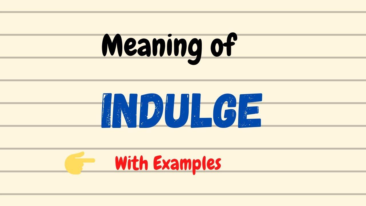 Meaning of Indulge   Indulgent, Indulgence   English Vocabulary Words    Urdu/Hindi
