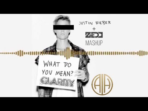 What do you mean clarity? (Zedd, Justin Bieber Mashup)