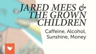 Jared Mees & The Grown Children - Caffeine, Alcohol, Sunshine, Money (Full album)