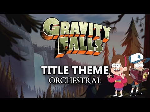 Gravity Falls - Title Theme - Orchestral