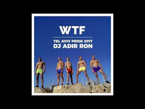 DJ Adir Ron - Pride 2017 LIVE Set WTF Tel Aviv