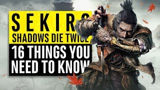 Sekiro: Shadows Die Twice | 16 Things You Need To Know