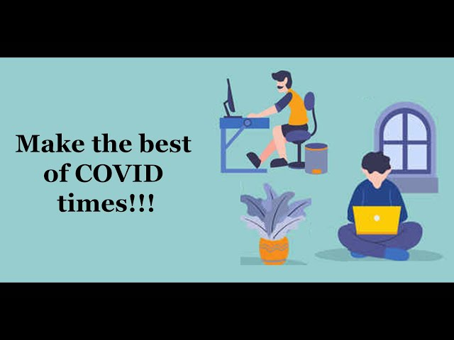 How To Make Best Use Of Covid Times