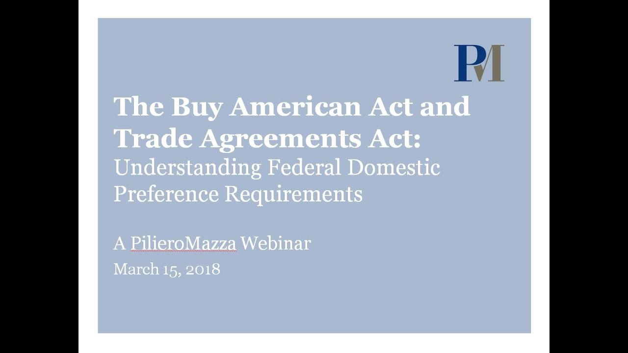 Overview Of The Buy American Act And Trade Agreements Act Pm Webinar